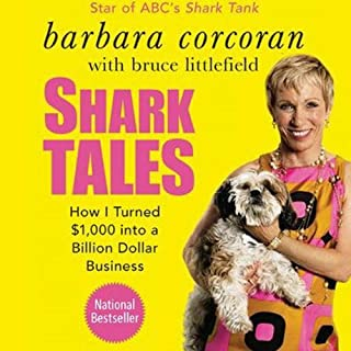 Shark Tales     How I Turned $1,000 into a Billion Dollar Business              By:                                                                                                                                 Barbara Corcoran,                                                                                        Bruce Littlefield                               Narrated by:                                                                                                                                 Barbara Corcoran                      Length: 5 hrs     519 ratings     Overall 4.6