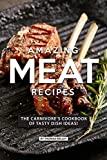 AMAZING MEAT RECIPES: The Carnivore's Cookbook of Tasty Dish Ideas!