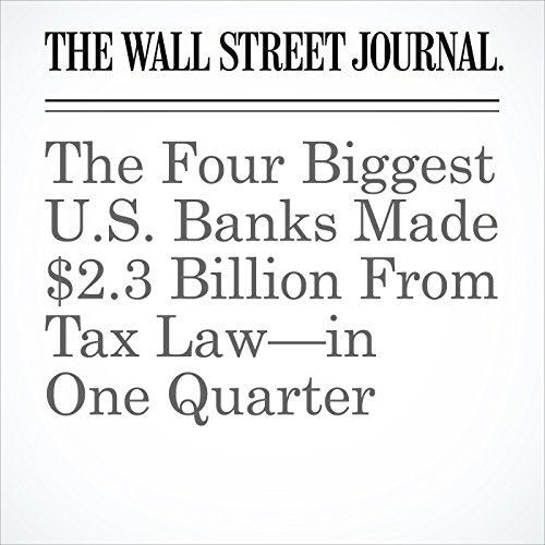 The Four Biggest U.S. Banks Made $2.3 Billion From Tax Law—in One Quarter copertina