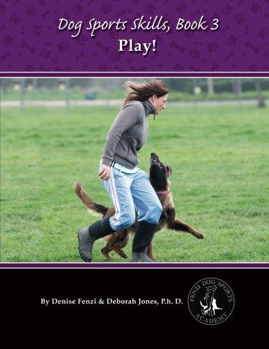 Dog Sports Skills, Book 3:  Play!: Volume 3