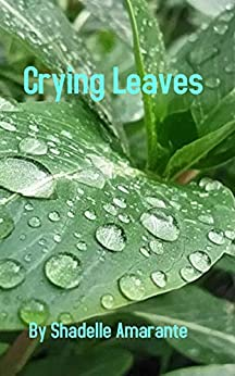 Crying Leaves by [Shadelle Amarante]