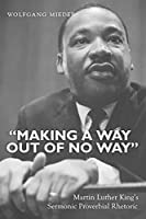 Making a Way Out of No Way: Martin Luther King's Sermonic Proverbial Rhetoric