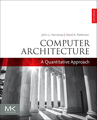 Compare Textbook Prices for Computer Architecture: A Quantitative Approach The Morgan Kaufmann Series in Computer Architecture and Design 6 Edition ISBN 9780128119051 by Hennessy, John L.,Patterson, David A.