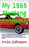 My 1965 Mustang Fastback: Street racing and women chasing all with Detroits big three auto makers Ford, Chevrolet, Mopar and some stealing those parts! (English Edition)