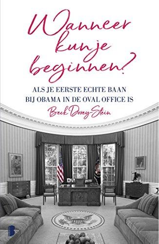 Wanneer kun je beginnen?: Als je eerste echte baan bij Obama in de Oval Office is (Dutch Edition)