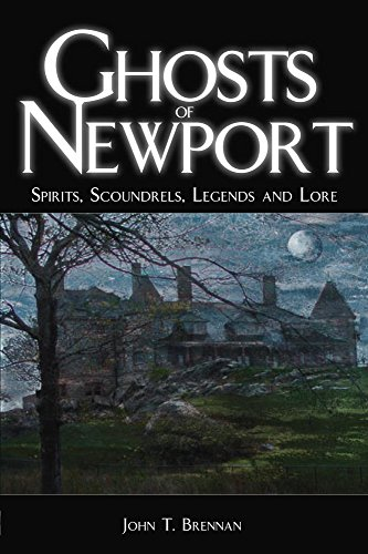 Ghosts of Newport: Spirits, Scoundres, Legends and Lore (Haunted America) by [John T. Brennan]