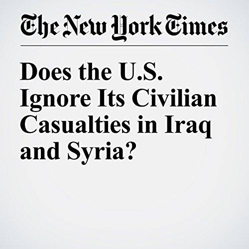 Does the U.S. Ignore Its Civilian Casualties in Iraq and Syria? cover art