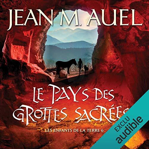 Le pays des grottes sacrées     Les enfants de la Terre 6              By:                                                                                                                                 Jean M. Auel                               Narrated by:                                                                                                                                 Delphine Saley                      Length: 37 hrs and 58 mins     Not rated yet     Overall 0.0