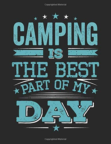 Camping Is The Best Part Of My Day: Funny Cool Camper Journal | Notebook | Workbook Diary | Planner-8.5x11 - 120 Blank Pages With An Awesome Comic ... Gift For Camping Fans, Enthusiasts, Lovers