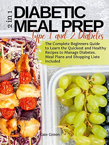 Diabetic Meal Prep: 2in1| Type 1 and 2 Diabetes - The Complete Beginners Guide to Learn The Quickest And Healthy Recipes To Manage Diabetes. Meal Plans and Shopping Lists Included.