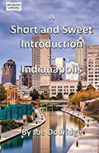A Short and Sweet Introduction to Indianapolis: a travel guide for Indianapolis (Short and Sweet Introductions)