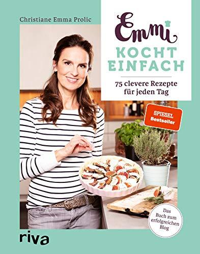 Emmi kocht einfach: 75 clevere Rezepte für jeden Tag. Das Buch zum erfolgreichen Blog