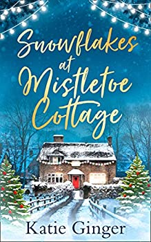 Snowflakes at Mistletoe Cottage  A heartwarming and funny romance perfect for fans of Trisha Ashley and Sophie Cousens