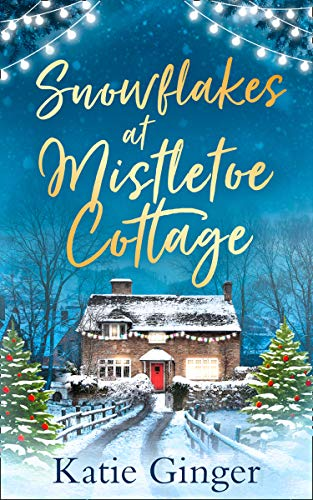 Snowflakes at Mistletoe Cottage: A heartwarming and funny romance perfect for fans of Sophie Cousens by [Katie Ginger]