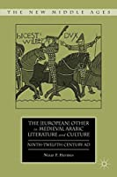The [European] Other in Medieval Arabic Literature and Culture: Ninth-Twelfth Century AD (The New Middle Ages) by Nizar F. Hermes(2012-03-27)
