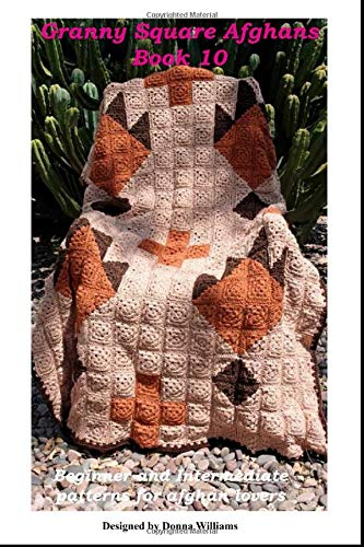 Granny Square Afghans - Book 10 - Beginner and Intermediate patterns for afghan lovers (Donna's Granny Square Patterns)