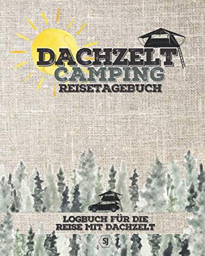DACHZELT Camping Reisetagebuch | Logbuch für die Reise mit Dachzelt: FÜR ALLE LÄNDER geeignet | zum Ausfüllen, Eintragen & Selberschreiben | Platz für 50 Stopps