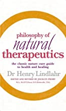 Philosophy of Natural Therapeutics: The Classic Nature Cure Guide to Health and Healing by Henry Lindlahr MD (2005-06-01)
