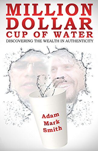 Million Dollar Cup of Water: Discovering the Wealth in Authenticity