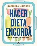 Hacer dieta engorda: Comer sano para no hacer dieta (Libro prctico)