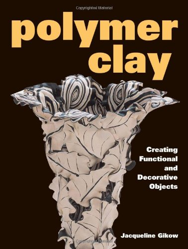 Image OfPolymer Clay: Creating Functional And Decorative Objects