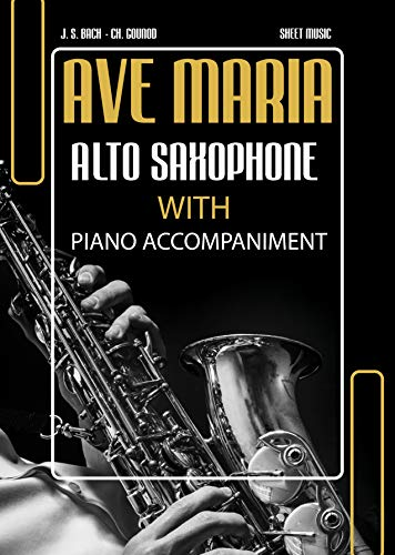 Ave Maria – Bach & Gounod | Alto Saxophone Solo with Piano Accompaniment (C/A Major): Intermediate Sax Sheet Music * Audio Online * Popular Classical Wedding Song for Saxophonists * BIG Notes