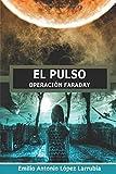 EL PULSO: Operación Faraday (Serie EL PULSO)