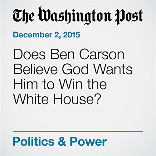 Does Ben Carson Believe God Wants Him to Win the White House? audiobook cover art