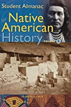 Student Almanac of Native American History: Volume 1, From Prehistoric Times to the Trail of Tears, 35,000 BCE-1838 (Middle School Reference)