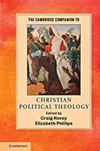 The Cambridge Companion to Christian Political Theology (Cambridge Companions to Religion)