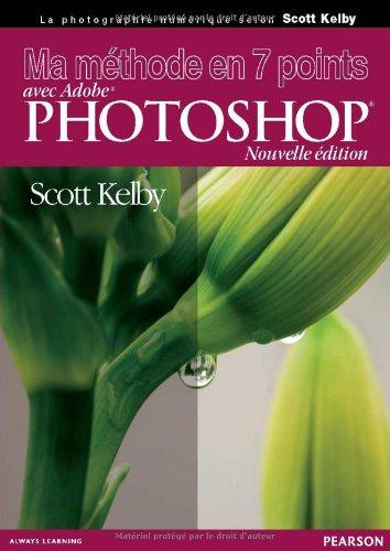 Ma méthode en 7 points: avec Adobe® Photoshop® CS5