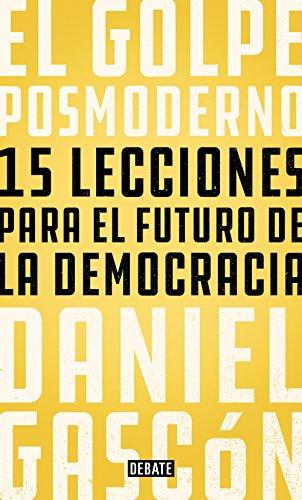 El golpe posmoderno: 15 lecciones para el futuro de la democracia ...