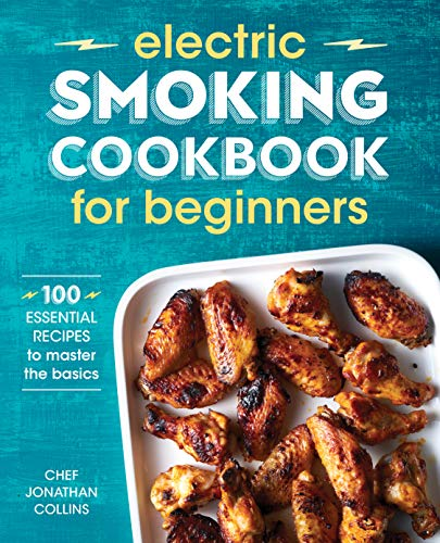 Electric Smoking Cookbook for Beginners: 100 Essential Recipes to Master the Basics