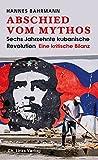 Abschied vom Mythos: Sechs Jahrzehnte kubanische Revolution (Eine kritische Bilanz) - Hannes Bahrmann