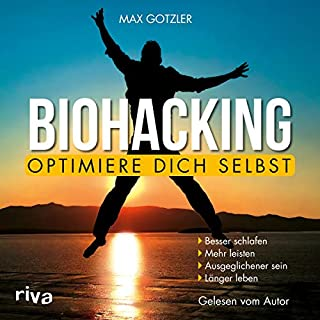 Biohacking - Optimiere dich selbst     Besser schlafen. Mehr leisten. Ausgeglichener sein. Länger leben              Autor:                                                                                                                                 Max Gotzler                               Sprecher:                                                                                                                                 Max Gotzler                      Spieldauer: 5 Std. und 14 Min.     11 Bewertungen     Gesamt 4,7