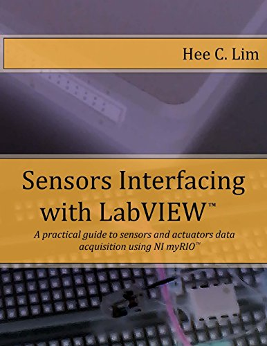 Sensors Interfacing with LabVIEW: A practical guide to sensors and actuators data acquisition and interfacing using myRIO
