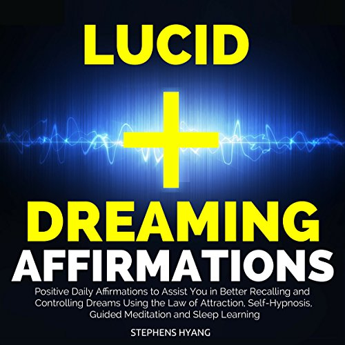 Lucid Dreaming Affirmations: Positive Daily Affirmations to Assist You in Better Recalling and Controlling Dreams Using the Law of Attraction, Self-Hypnosis, Guided Meditation and Sleep Learning Titelbild