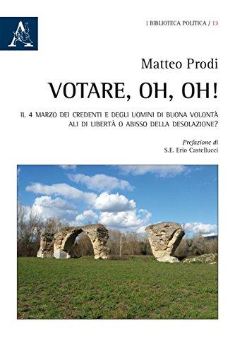 Votare, oh, oh!: Il 4 marzo dei credenti e degli uomini di buona volontà: ali di libertà o abisso della desolazione? (Italian Edition)