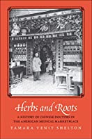 Herbs and Roots: A History of Chinese Doctors in the American Medical Marketplace