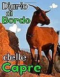Diario di bordo delle capre: Registro appositamente progettato per gli amanti delle capre / Organizzare e seguire le informazioni vitali e ... tutti i vostri animali / 8,5X11 / 121 pagine