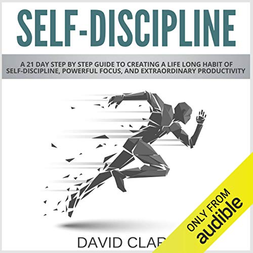 Self-Discipline: A 21-Day Step-by-Step Guide to Creating a Life-Long Habit of Self-Discipline, Powerful Focus, and Extraordinary Productivity audiobook cover art