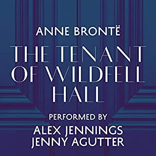 The Tenant of Wildfell Hall                   By:                                                                                                                                 Anne Brontë                               Narrated by:                                                                                                                                 Alex Jennings,                                                                                        Jenny Agutter                      Length: 16 hrs and 21 mins     209 ratings     Overall 4.5