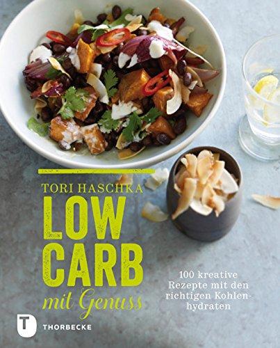 Low Carb mit Genuss: 100 kreative Rezepte mit den richtigen Kohlenhydraten