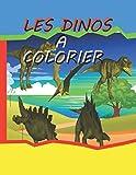 LES DINOS A COLORIER: Des tricératops, des iguanodons, des tyrannosaures, des ptéranodons... Les pages de ce livre sont remplies de dinosaures à ... .livre de plus de 41 pages (French Edition)