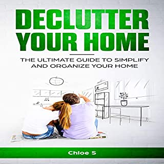 Declutter Your Home: The Ultimate Guide to Simplify and Organize Your Home                   By:                                                                                                                                 Chloe S.                               Narrated by:                                                                                                                                 Lili Dubuque                      Length: 55 mins     Not rated yet     Overall 0.0