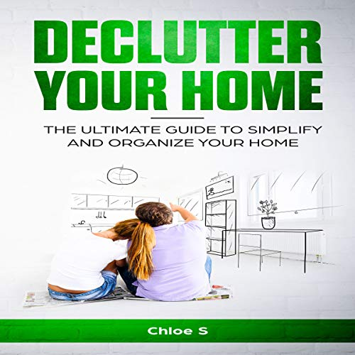 Declutter Your Home: The Ultimate Guide to Simplify and Organize Your Home audiobook cover art