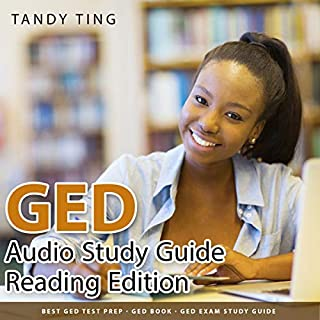 GED Audio Study Guide Reading Edition: Best GED Test prep! GED Book! GED Exam Study Guide                   By:                                                                                                                                 Tandy Ting                               Narrated by:                                                                                                                                 Jim Rising                      Length: 29 mins     7 ratings     Overall 4.3