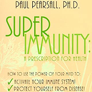 Superimmunity     A Prescription for Health              By:                                                                                                                                 Paul Pearsall Ph.D.                               Narrated by:                                                                                                                                 Paul Pearsall                      Length: 1 hr and 50 mins     1 rating     Overall 3.0