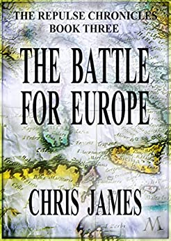 The Battle for Europe: The Repulse Chronicles, Book Three by [Chris James]