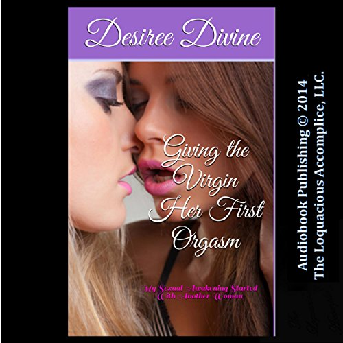 Giving the Virgin Her First Orgasm: My Sexual Awakening Started with Another Woman audiobook cover art